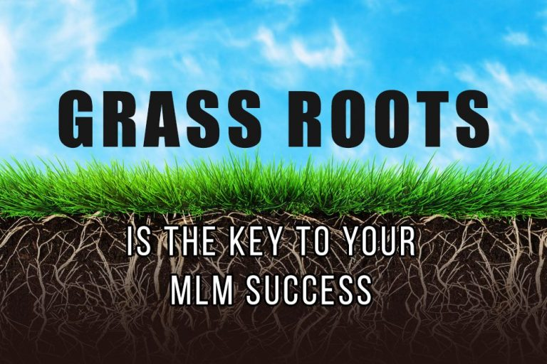 Grass Roots is the KEY to your MLM Success