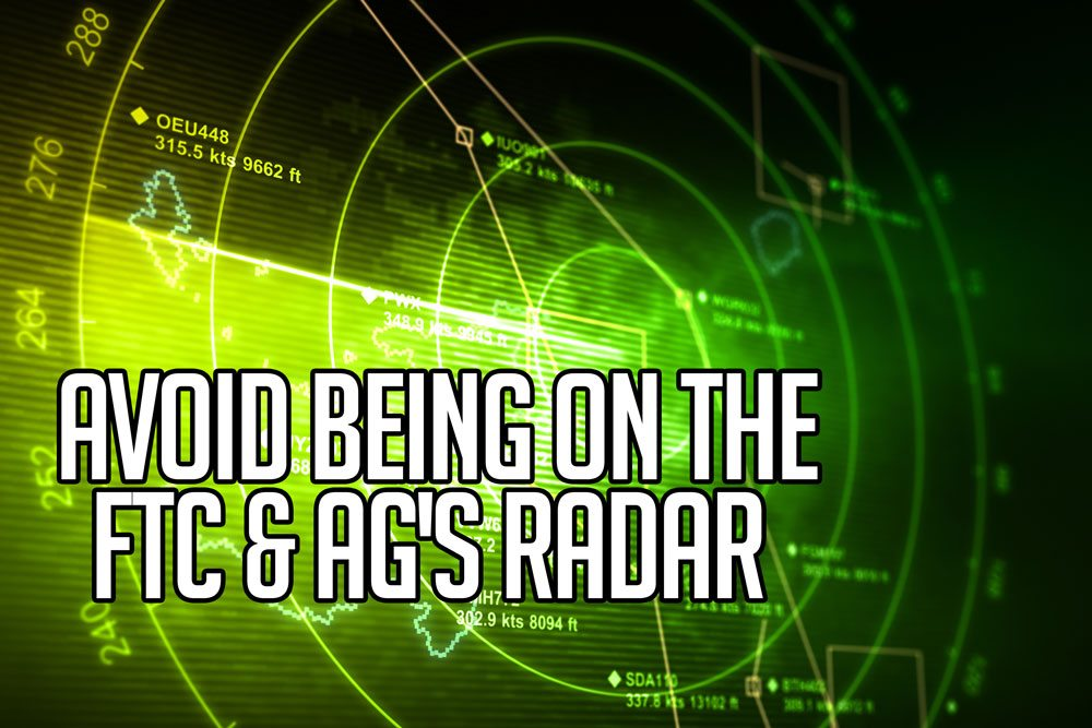 AVOID being on the FTC & AG's Radar