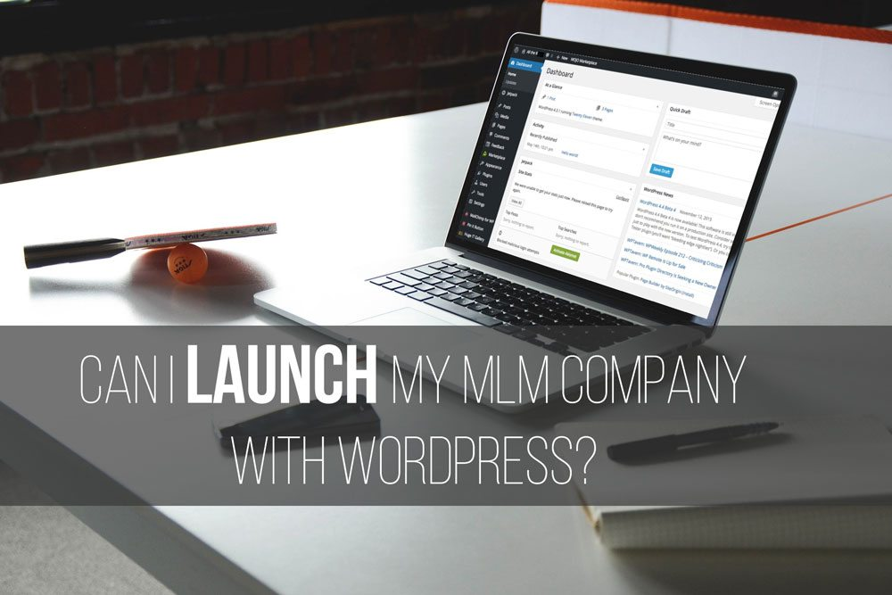 Can I Use WordPress to LAUNCH my MLM Company?