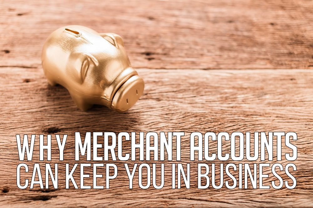 Why Merchant Accounts Can Keep You in Business