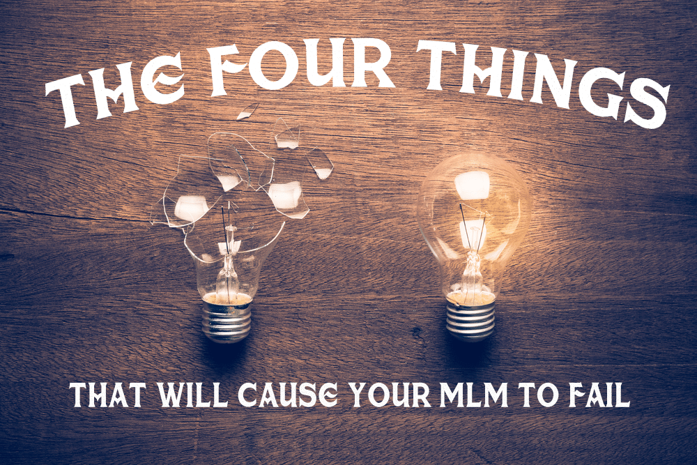 The Four Things That Will Cause Your MLM To Fail