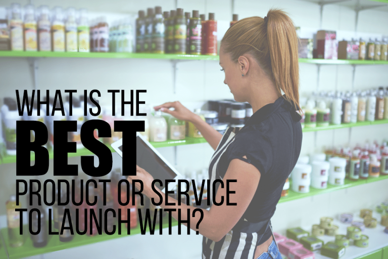 What is The BEST Product or Service to Launch Your Business