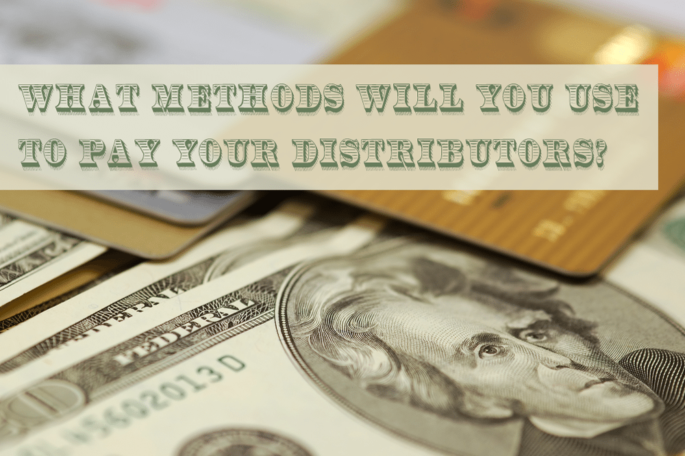 What Methods Will You Use To Pay Your Distributors?