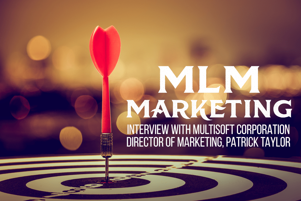 MLM Marketing: Interview With MultiSoft Director of Marketing, Patrick Taylor