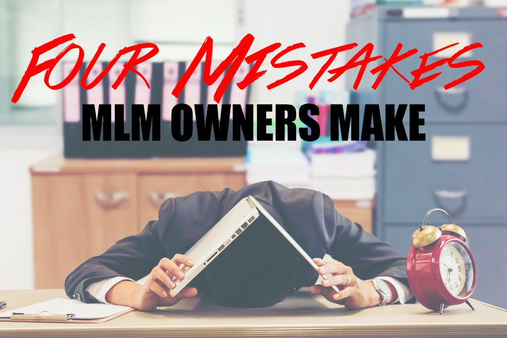 Four Mistakes MLM Owners Make