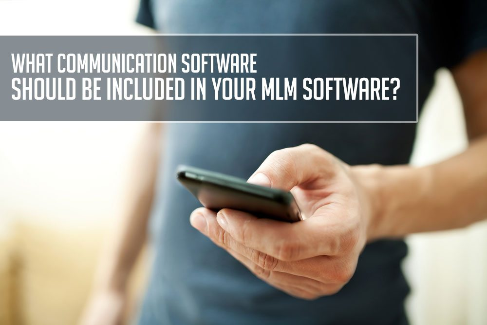 What Communications Software Should Be Included with Your MLM Software?