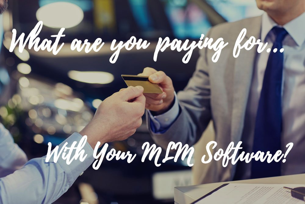 What Are You Paying For With Your MLM Software?