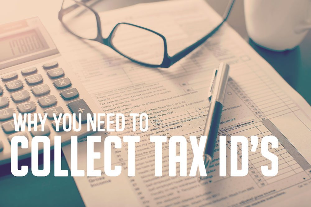 Why You Need To Collect Tax ID's