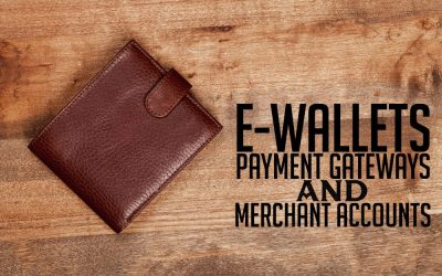 E-wallets, Payment Gateways, & Merchant Accounts